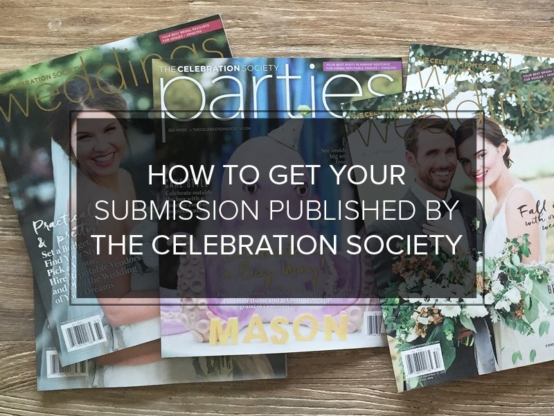 HOW TO GET YOUR SUBMISSION PUBLISHED BY THE CELEBRATION SOCIETY GRAPHIC